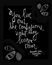 You live out the confusions until they become clair - Anais Nin